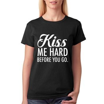 Kiss Me Hard Quote T-shirt