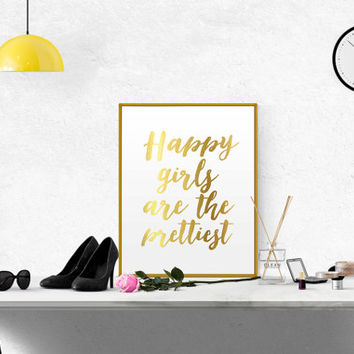 """GOLD FOIL PRINTABLE """"Happy Girls Are The Prettiest"""" Inspirational Poster Modern Calligraphy Typography Wall Art Motivational Print Printable"""
