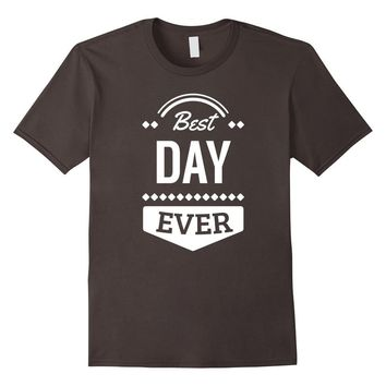 Best Day Ever Wedding Gift T T-Shirt