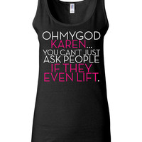 Mean Girls Shirt - Crossfit Shirt - Ohmygod Karen You Can't Just Ask People If They Even Lift - Funny Workout Shirt for Girls