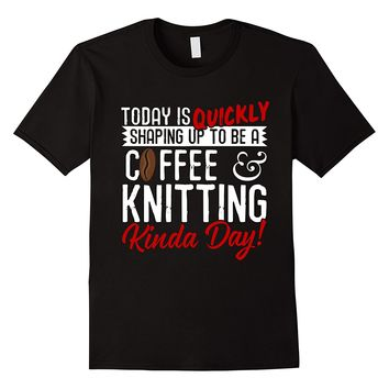 Coffee And Knitting Kinda Day T-Shirt