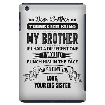 Thanks For Being My Brother, Love, Your Big Sister iPad Mini