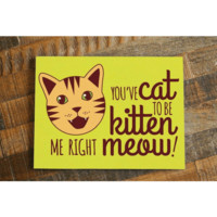 You've Cat to be Kitten Me Right Meow! – Funny Cat Pun Card