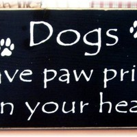 Dogs leave paw prints on your heart primitive wood sign