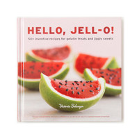 Hello, Jell-O - 50+ Inventive Recipes For Gelatin Treats And Jiggly Sweets