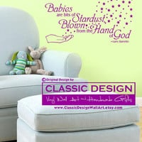 Vinyl Wall Decal - Babies are Bits of STARDUST Blown from the HAND of GOD, Larry Barretto Quote with Graphic