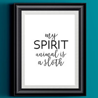 My Spirit Animal Is A Sloth Poster | Wall Decor | Home Print Fun Black White