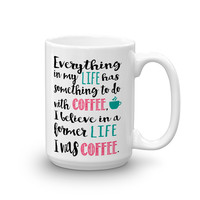 I believe in a former life, I was coffee Gilmore Girls Coffee Mug