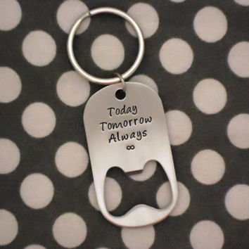Today Tomorrow Always Bottle Opener Key Chain - Wedding - Hand Stamped Stainless Steel SHIPPED in 10-14 Days SHIPPING TIME 3-5 Days