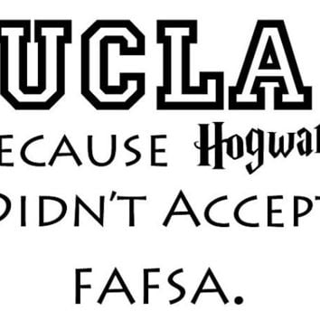 HARRY POTTER Because Hogwarts Didn't Accept FAFSA College Parody Decal Sticker