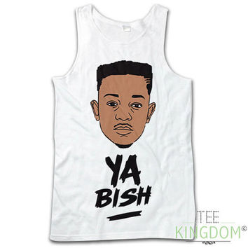 KENDRICK LAMAR Ya Bish Vest T-Shirt Inspired Tank Top Bitch Dont Kill My Vibe Hiii Power Rap Hip Hop Mens Womens All Sizes s m l xl xxl xxl