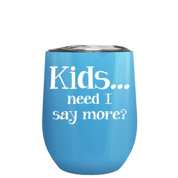 Kids, Need I Say More on Baby Blue 12 oz Stemless Wine Tumbler