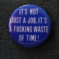 """Vintage '80s Button NOS Deadstock Unworn """"It's just a job, it's a fucking waste of time"""""""