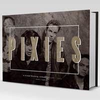 PIXIES: A Visual History (Exclusive Ltd. Ed. Hardcover)