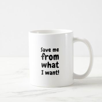 Save me from what I want Coffee Mug