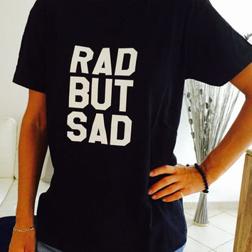 Rad but sad Tshirt black Fashion funny slogan womens girls sassy cute top lazy relax