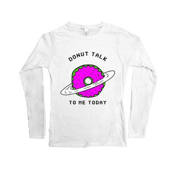Donut Talk To Me Today -- Women's Long-Sleeve