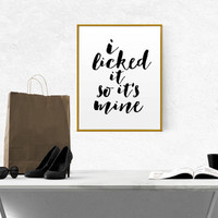 """sexy quote bathroom art apartment decor """"i licked it so it's mine"""" Funny wall art PRINTABLE motivational quote dorm decor typographyc quote"""