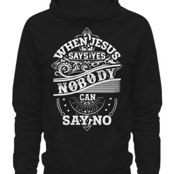 When Jesus say Yes Nobody can say No Hoodie whenjesussaysyeshoodie