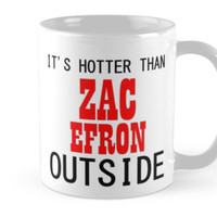 IT'S HOTTER THAN ZAC EFRON