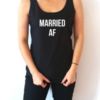 Married Af  Tank Top for womens Tumblr  Sassy and Funny Girl cami sleeveless gift to girl  cute