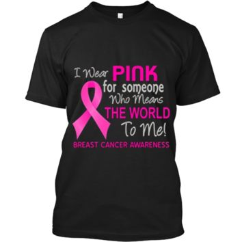 Breast Cancer T-Shirt Pink For Someone Who Means World To Me Custom Ultra Cotton