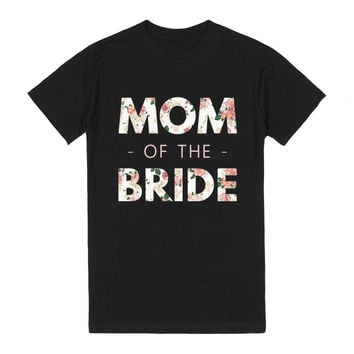 Floral Mom of the Bride (Wedding Party Group Shirts)
