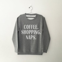 Coffee shopping naps crewneck sweatshirt for womens teenager jumper funny saying teens fashion graphic tee dope swag student college gifts