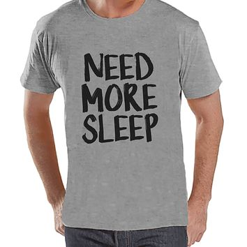 Need More Sleep Shirt - Funny Mens Shirt - Nap Shirt - Sleep Tshirt - Mens Grey T-shirt - Humorous  Gift for Him - New Dad Gift Idea