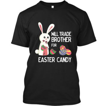 Cute Easter Will Trade Brother for Candy Kids Shirt Custom Ultra Cotton