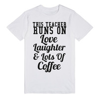 this teacher runs on love laughter and lots of coffee
