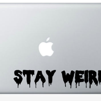 STAY WEIRD // laptop, macbook, decal, hipster vinyl sticker, tell the world how cool you are.