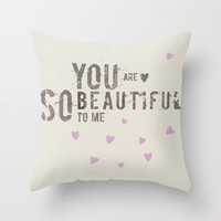 You are so beautiful to me Throw Pillow by Artemio Studio