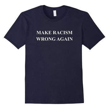 Make Racism Wrong Again Tee - Anti-Trump 86 45 Resist