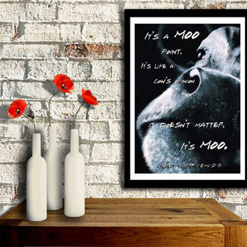 FRIENDS Poster, 'It's a moo point' A 'cow's opinion' Joey Tribbiani quote wall Art, Poster