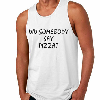 Men's Tank Top Did Somebody Say Pizza Funny Love Pizza