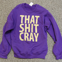 2 (you choose both sizes) That Sh&% Cray Gold on Purple Sweatshirt - All Sizes Available - Mature