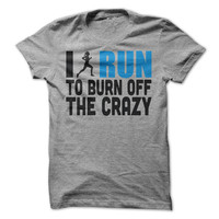 I Run To Burn Off The Crazy Funny T-Shirt Tee