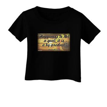 Happiness Is Not A Goal Infant T-Shirt Dark by TooLoud