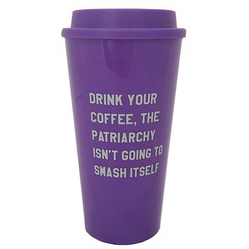 Drink Your Coffee, The Patriarchy Isn't Going to Smash Itself Travel Mug in Purple