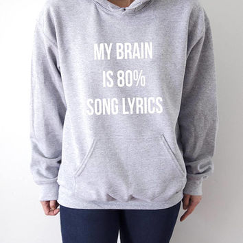 My Brain is 80% song lyrics  Hoodies with funny quotes sarcastic humor sweatshirt blogs blogger sarcasm popular hoody sweaters