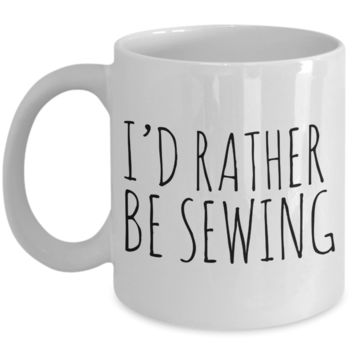 Sewing Coffee Mug - I'd Rather Be Sewing Ceramic Coffee Cup