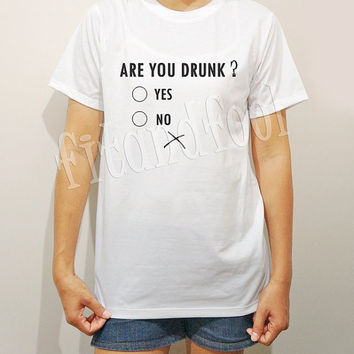 Are You Drunk TShirts Text TShirts Funny TShirts Drunk Shirts Men TShirts Unisex TShirts Women TShirts White Tee Shirts - Size S M L