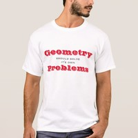 Geometry should solve its own Problems T-Shirt