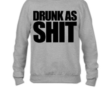 Drunk As Shit - Crewneck Sweatshirt