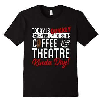 Coffee And Theatre Kinda Day T-Shirt
