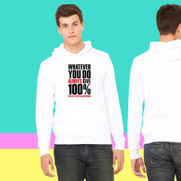 Whatever you do always give 100%. Unless you're blood donor sweatshirt hoodiee