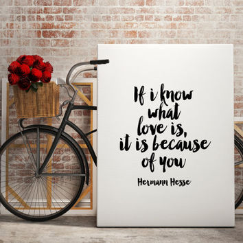 "PRINTABLE art""if i know what love is it is because of you""Hermann Hesse,love quote,typography quote,love gift for him,love gift for her"
