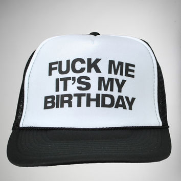 'Fuck Me It's My Birthday' Trucker Hat