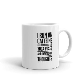 Yoga Inspired Coffee Mugs: I Run on Caffeine One Liners Yoga Poses and Irrational Thoughts